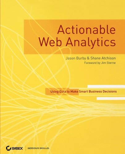 Actionable Web Analytics: Using Data to Make Smart Business Decisions -