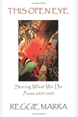 This Open Eye: Seeing What We Do--Poems 2003-2005 Paperback