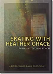 Skating with Heather Grace (Carnegie Mellon Classic Contemporary Series: Poetry)