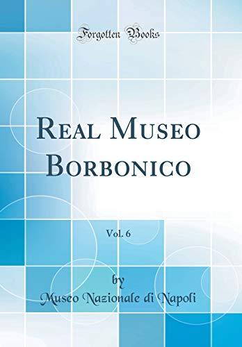 Real Museo Borbonico, Vol. 6 (Classic Reprint)