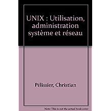 UNIX UTILISATION, ADMINISTRATION SYSTEME ET RESEAU (2NDE ED)