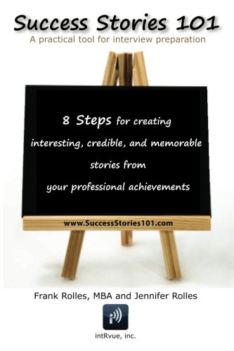 Success Stories 101: A practical tool for interview preparation. 8 Steps for creating interesting, credible and memorable stories from your professional achievements. (Job Interview Tools compare prices)