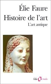 Histoire de l'art. L'art antique par Faure