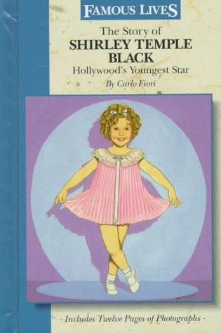The Story of Shirley Temple Black: Hollywood's Youngest Star (Famous Lives)