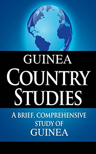 GUINEA Country Studies: A brief, comprehensive study of Guinea