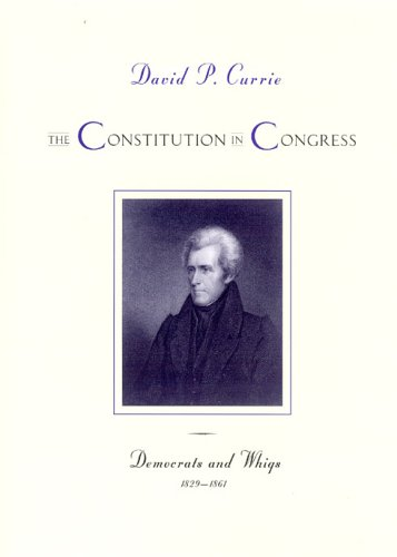 The Constitution In Congress: Democrats And Whigs, 1829-1861