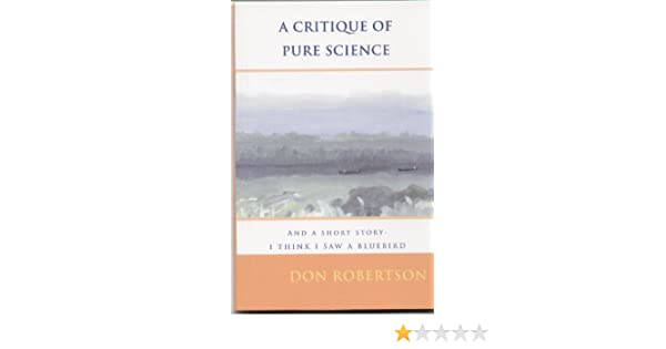 A Critique of Pure Science and  A Short Story - I Think I Saw a Bluebird