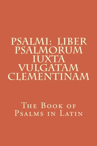 Psalmi: Liber Psalmorum iuxta Vulgatam Clementinam: The Book of Psalms in Latin