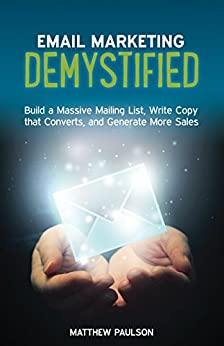 Email Marketing Demystified: Build a Massive Mailing List, Write Copy that Converts and Generate More Sales (Internet Business Series) by [Paulson, Matthew]