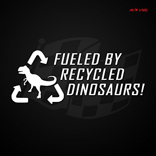 Fueled By Recycled Dinosaurs Funny Vinyl Decal Window Sticker 381