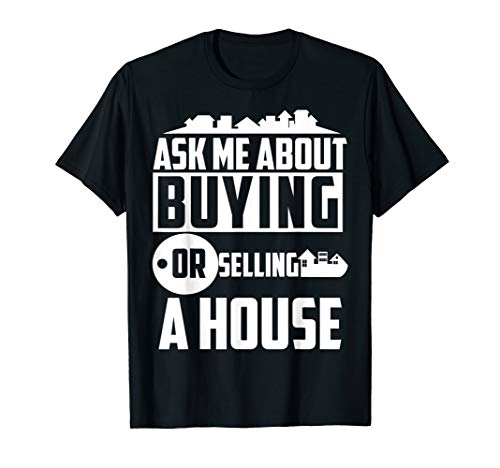- Ask Me About Buying Or Selling A House Real Estate Agent Tee