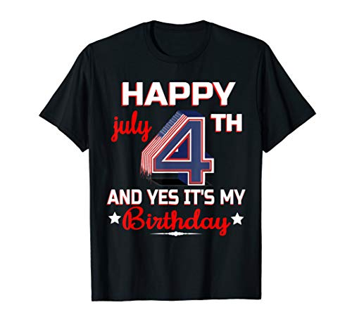 4th Of July - Happy 4th July And Yes It's My Birthday T-Shirt -