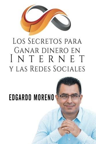 Los Secretos para Ganar dinero en Internet y las Redes Sociales (Spanish Edition) by Edgardo Moreno