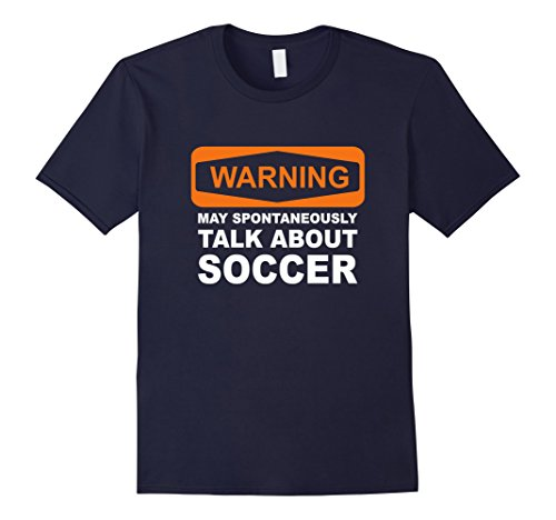 About Football T-shirt (Mens Warning May Spontaneously Talk About Soccer T-Shirt Large Navy)