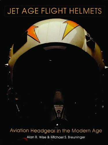 Jet Age Flight Helmets: Aviation Headgear in the Modern Age (Schiffer Military/Aviation History)