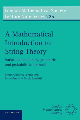 A Mathematical Introduction to String Theory: Variational Problems, Geometric and Probabilistic Methods (London Mathematical Society Lecture Note Series 225)