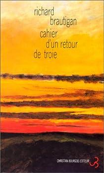 Cahier d'un retour de Troie par Brautigan