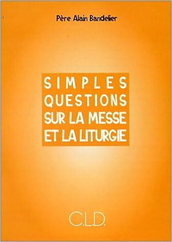 Livre gratuits Simples questions sur la messe et la liturgie pdf, epub
