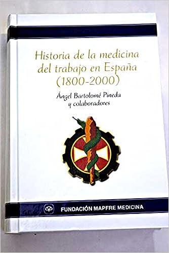 Historia De La Medicina Del Trabajo En España 1800-2000: Amazon.es: Bartolomé Pineda, Angel: Libros
