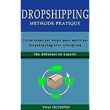 DROPSHIPPING: Méthode pratique : Guide étape par étape pour maitriser dropshipping avec Aliexpress (French Edition)