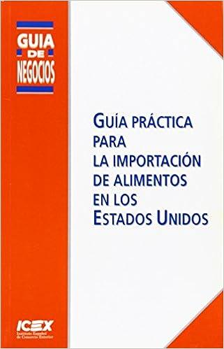 Guía práctica para la importación de alimentos en los Estados Unidos Guía de Negocios: Amazon.es: ICEX, España Exportación e Inversiones: Libros