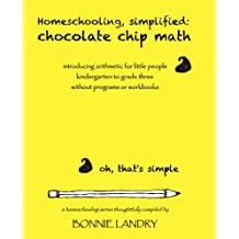 Homeschooling, simplified:  chocolate chip math: Introducing arithmetic for little people kindergarten to grade three without programs or workbooks