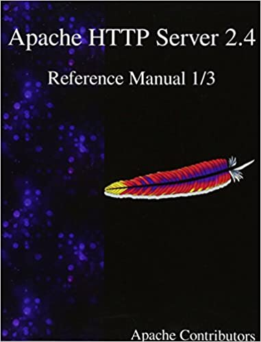 Apache HTTP Server 2 4 Reference Manual 1/3 (Volume 1): Apache