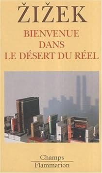 Bienvenue dans le désert du réel par Zizek