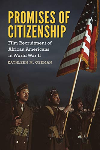 Promises of Citizenship: Film Recruitment of African Americans in World War II (Race, Rhetoric, and Media Series)