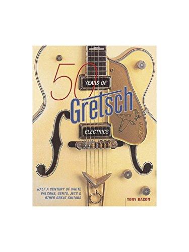 Tony Bacon: 50 Years Of Gretsch Electrics. Para Guitarra eléctrica: Amazon.es: Instrumentos musicales