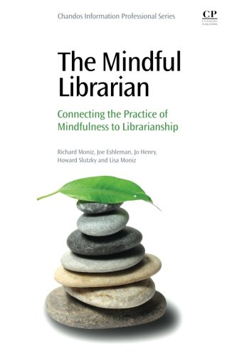 The Mindful Librarian: Connecting the Practice of Mindfulness to Librarianship (Chandos Information Professional)
