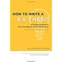 How to Write a BA Thesis: A Practical Guide from Your First Ideas to Your Finished Paper (Chicago Guides to Writing, Editing, and Publishing)