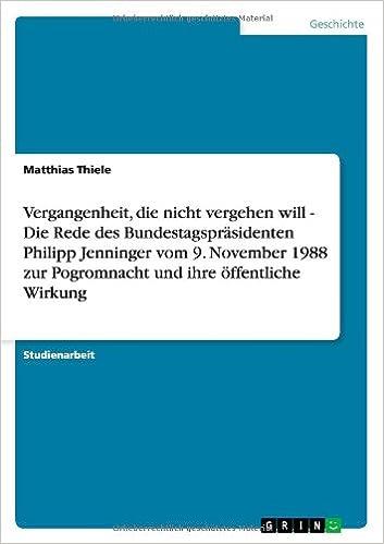 Vergangenheit, die nicht vergehen will - Die Rede des Bundestagspräsidenten Philipp Jenninger vom 9. November 1988 zur Pogromnacht und ihre öffentliche Wirkung