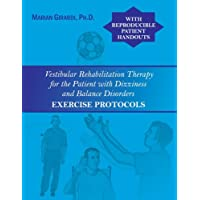 Vestibular Rehabilitation Therapy for the Patient with Dizziness and Balance Disorders: Exercise Protocols (Second Edition)