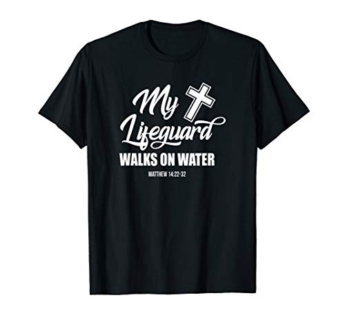 My Lifeguard Walks On Water Religion Verse Gift  T-Shirt