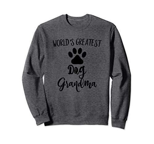 Dog Grandma Sweat shirt Greatest Dog Grandma Gifts