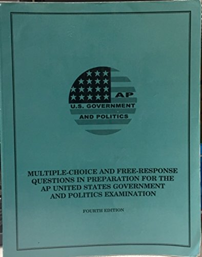 U.S. Government And Politics Multiple-Choice And Free-Response Questions In Preparation For The Ap United States Government And Politics Examination (Fourth Edition) (Ap Government And Politics Multiple Choice Questions)