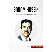 Sadam Husein: El ascenso y la caída del dictador iraquí (Historia) (Spanish Edition)