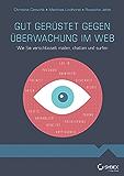 Gut gerüstet gegen Überwachung im Web: Wie Sie verschlüsselt mailen, chatten und surfen