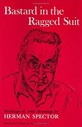 Bastard in the Ragged Suit/Writings of, with drawings by Herman Spector
