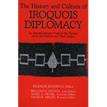 The History & Culture of Iroquois Diplomacy: An Interdisciplinary Guide to the Treaties of the Six Nations & Their League
