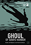Ghoul of Grays Harbor: Murder and Mayhem in the Pacific Northwest (Dead True Crime Book 2)