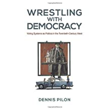 Wrestling with Democracy: Voting Systems as Politics in the 20th Century West by Dennis Pilon (April 4 2013)