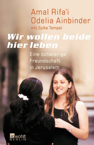 Wir wollen beide hier leben: Eine schwierige Freundschaft in Jerusalem
