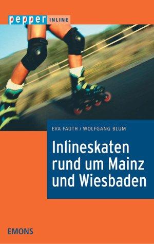 Inlineskaten an Rhein, Main, Nahe und Aar: Der Routenführer - pepper inline Taschenbuch – 23. Juni 2004 Eva Fauth Wolfgang Blum Emons H J