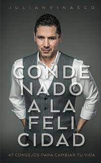Condenado a la Felicidad: 47 Consejos para Cambiar Tu Vida (Spanish Edition)