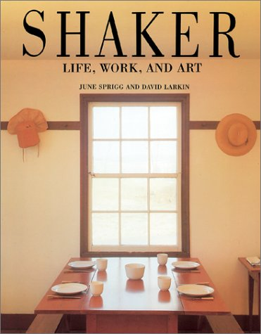 Shaker: Life, Work and Art by June Sprigg, David Larkin