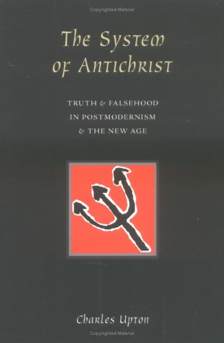 The System of Antichrist: Truth and Falsehood in Postmodernism and the New Age