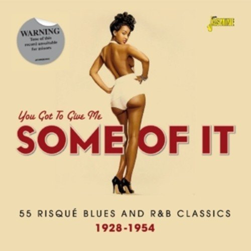 You Got To Give Me Some Of It - 55 Risque Blues And R&B Classics 1928-1954 [ORIGINAL RECORDINGS REMASTERED] 2CD - R 55