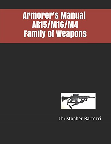 Armorer's Manual AR15/M16/M4 Family of Weapons